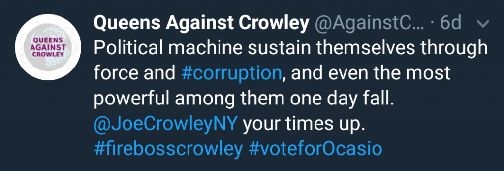 "Queens Against Crowley Tweet: ""Political Machines sustain themselves through force and corruption, and even the most powerful among them one day fall. @JoeCrowleyNY your time is up."""